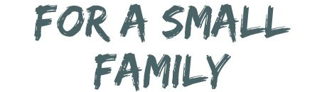 For a small Family